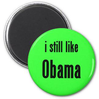 i still like Obama Refrigerator Magnet