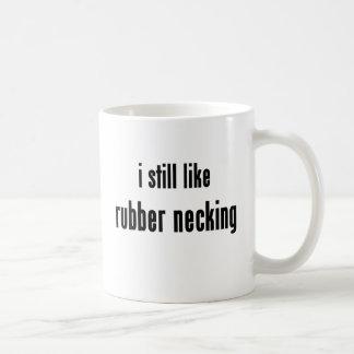 i still like rubber necking coffee mug
