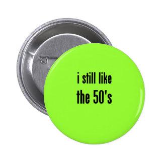 i still like the 50's pin