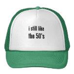 i still like the 50's trucker hat