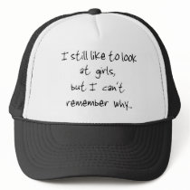I still like to look at girls-hat trucker hat