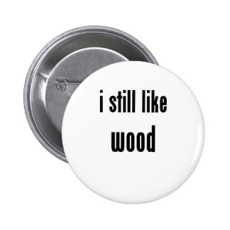 i still like wood pinback buttons