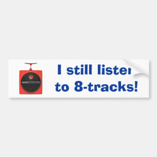 I Still Listen to 8-tracks! Bumper Sticker
