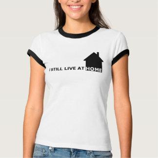 I STILL LIVE AT HOME T-Shirt