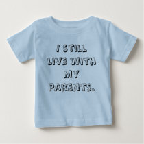 I still live with my parents. baby T-Shirt