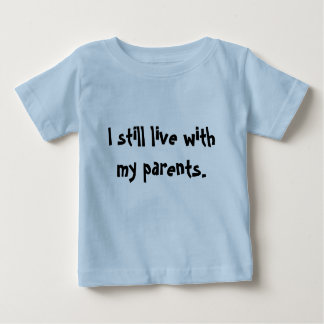 """I still live with my parents."" Baby T-Shirt"