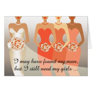 I still need my girls Bridesmaid   coral peach Card