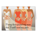 I still need my girls Bridesmaid   coral peach Greeting Card