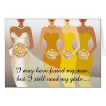 I still need my girls Bridesmaid   yellow gold Greeting Card