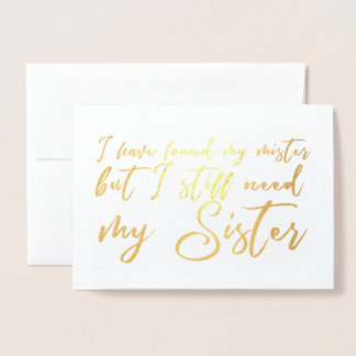 I Still Need my Sister Bridesmaid Propossal Foil Card