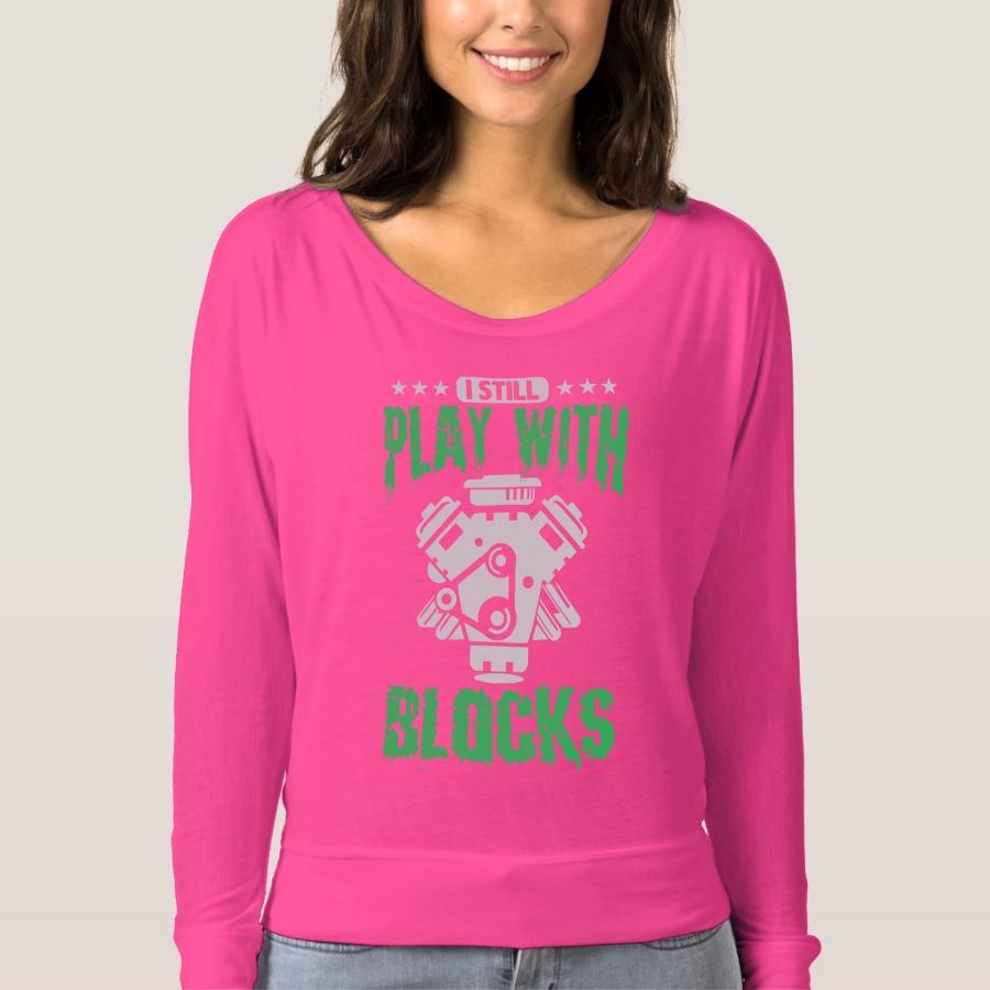 I Still Play With Blocks Fun Engine Pun T-shirt - Best Selling Long-Sleeve Street Fashion Shirt Designs
