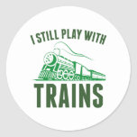 I Still Play With Trains Classic Round Sticker