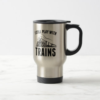 I Still Play With Trains Travel Mug