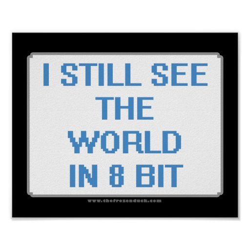 I Still See the World in 8 Bit Poster