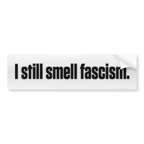 I Still Smell Fascism Bumper Sticker
