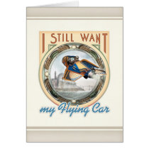 I Still Want My Flying Car Greeting Card
