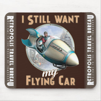 """""""I Still Want My Flying Car""""  Mouse Pad"""