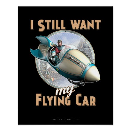 I Still Want My Flying Car poster (16x20