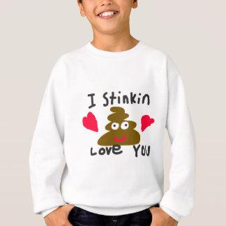 I Stinkin Love You Sweatshirt