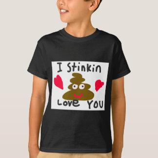 I Stinkin Love You T-Shirt