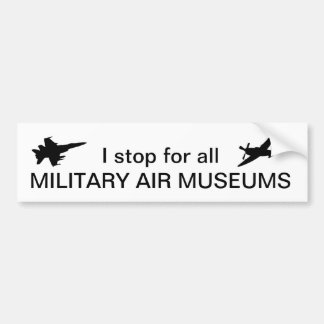 I Stop for all Military Air Museums Bumper Sticker