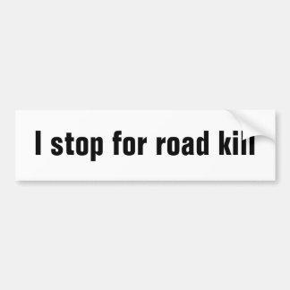 I stop for road kill bumper sticker