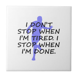 I Stop When I'm Done Tile