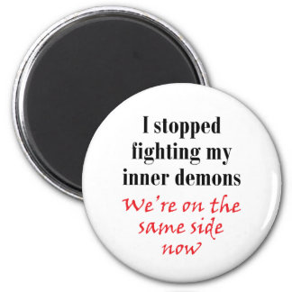 I stopped fighting my inner demons magnet