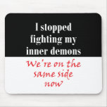 I stopped fighting my inner demons mouse pad