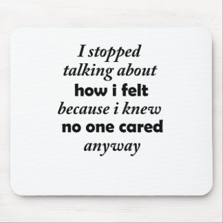 i stopped talking about how i felt because i knew mouse pad