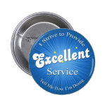 I Strive to Provide Excellent Service! Pinback Button