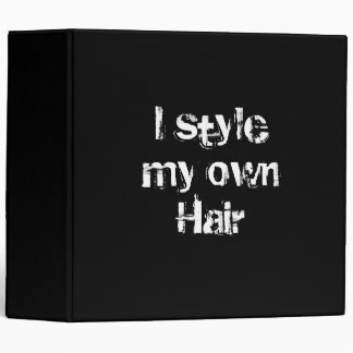 I style my own Hair. Black and White. 3 Ring Binder