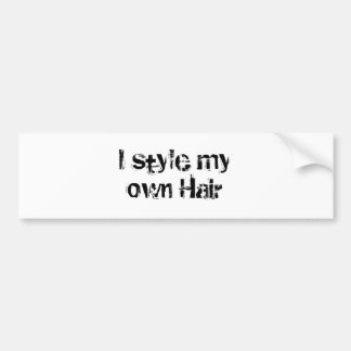 I style my own Hair. Black and White. Bumper Sticker