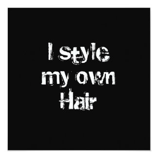 I style my own Hair. Black and White. Card