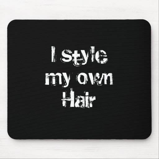 I style my own Hair. Black and White. Mouse Pad