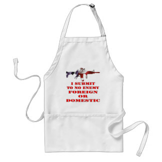 I Submit To No Enemy Foreign Or Domestic Adult Apron
