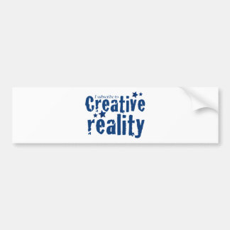 I subscribe to creative reality bumper sticker