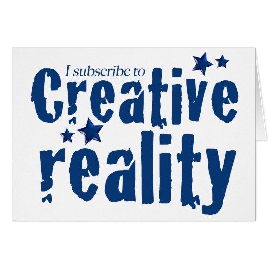 I subscribe to creative reality card