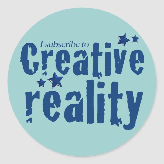 I subscribe to creative reality classic round sticker