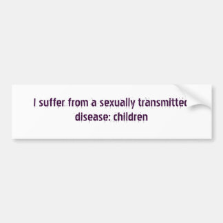 I suffer from a sexually transmitted disease: c... car bumper sticker
