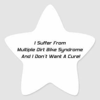 I Suffer From Dirt Bike Syndrome And I Dont What A Star Sticker