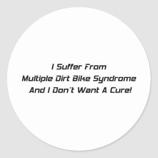 I Suffer From Dirt Bike Syndrome And I Dont What A Classic Round Sticker