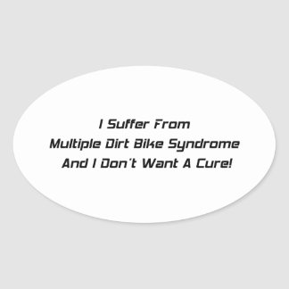 I Suffer From Dirt Bike Syndrome And I Dont What A Oval Sticker