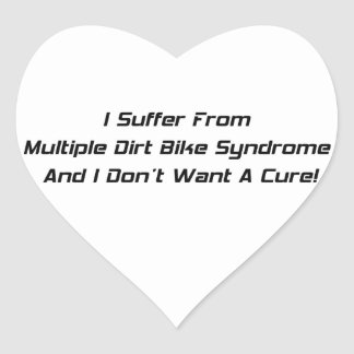 I Suffer From Dirt Bike Syndrome And I Dont What A Heart Sticker