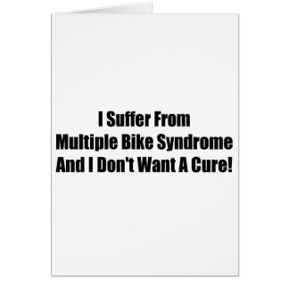 I suffer From Multiple Bike Syndrome And I Dont Wa Greeting Card