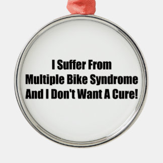 I suffer From Multiple Bike Syndrome And I Dont Wa Metal Ornament
