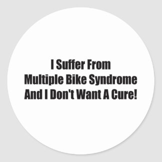 I suffer From Multiple Bike Syndrome And I Dont Wa Classic Round Sticker