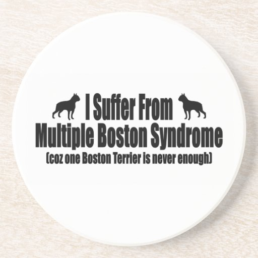 I Suffer From Multiple Boston Syndrome Coasters