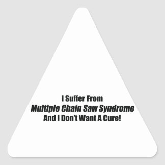 I Suffer From Multiple Chain Saw Syndrome And I Do Triangle Sticker