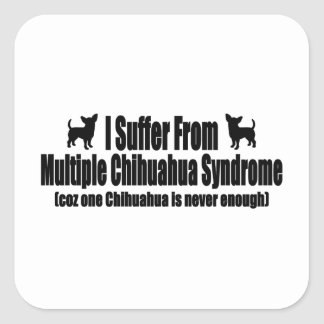 I Suffer From Multiple Chihuahua Syndrome Square Sticker